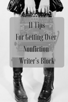 11 TipsFor Getting Over Nonfiction Writer's Block